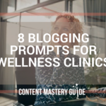 8 Blogging Prompts for Wellness Clinics