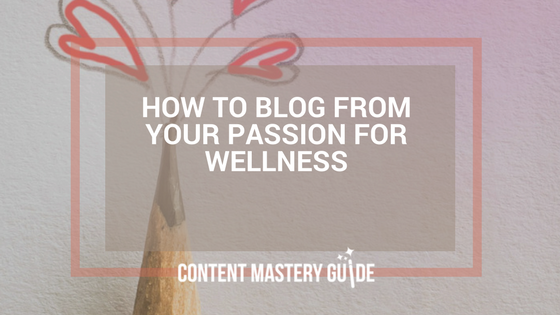 How to Blog From Your Passion For Wellness