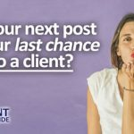 Will Your Next Post Be Your Last Chance to Woo a Client?