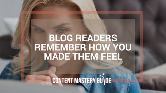 Blog Readers Remember How You Made Them Feel