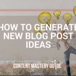 Three Ways to Generate New Blog Post Ideas