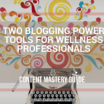 Two Blogging Power Tools for Wellness Professionals