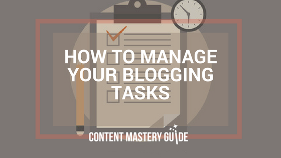How to Manage Your Blogging Tasks