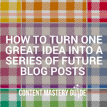How to Turn One Great Idea Into a Series of Future Blog Posts