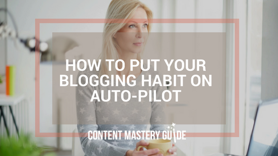 How to Put Your Blogging Habit on Auto-Pilot
