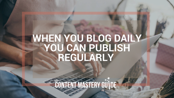 When You Blog Daily You Can Publish Regularly
