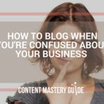How to Blog When You're Confused About Your Business