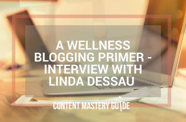 A Wellness Blogging Primer – Interview With Linda Dessau