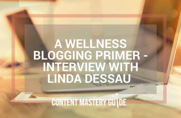 A Wellness Blogging Primer – Interview With Linda Dessau