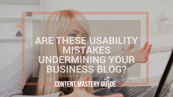 Are These Usability Mistakes Undermining Your Business Blog?