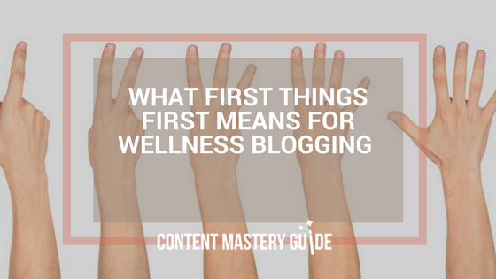 What First Things First Means for Wellness Blogging