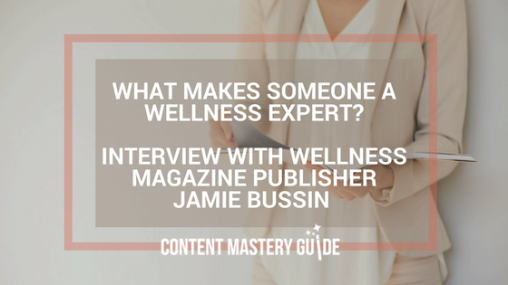 What Makes Someone a Wellness Expert? An Interview With Wellness Magazine Publisher Jamie Bussin
