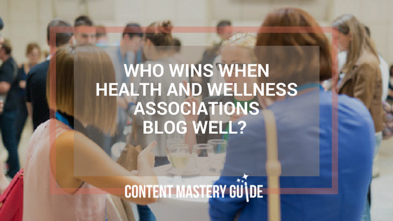 Who Wins When Health and Wellness Associations Blog Well?