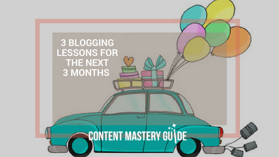The Top 3 Things I Want You to Remember About Blogging in the Next 3 Months